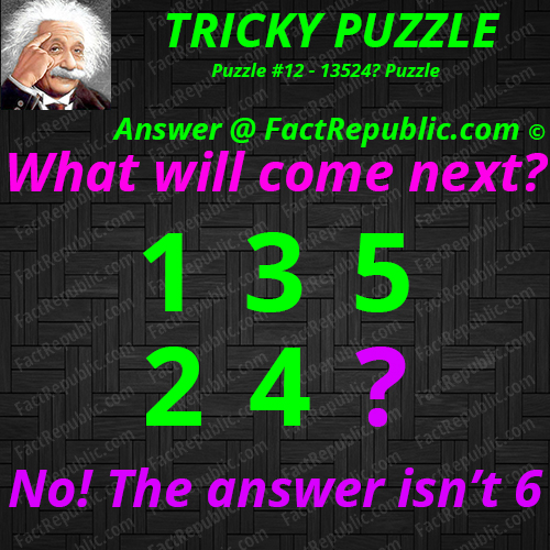 13524? Puzzle. Tricky puzzle. What will come next?