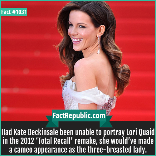 1031. Kate Beckinsale-Had Kate Beckinsale been unable to portray Lori Quaid in the 2012 'Total Recall' remake, she would've made a cameo appearance as the three-breasted lady.