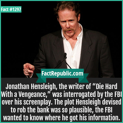 """1297. Jonathan Hensleigh-Jonathan Hensleigh, the writer of """"Die Hard With a Vengeance,"""" was interrogated by the FBI over his screenplay. The plot Hensleigh devised to rob the bank was so plausible, the FBI wanted to know where he got his information."""
